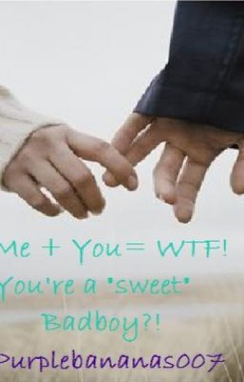 "Me + You= WTF! You're a ""sweet"" Badboy?!"