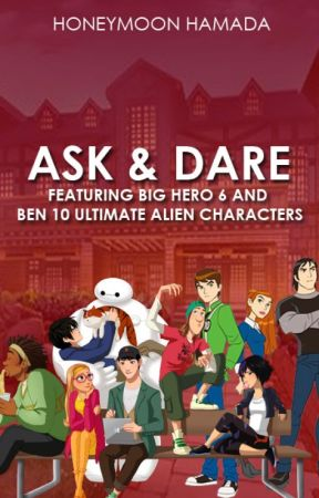 Ask and Dare (Feat. Big Hero 6 and Ben 10 Ultimate Alien) by honeyhamaadaa