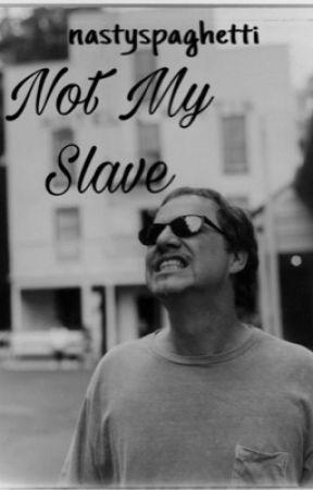 Not My Slave by nastyspaghetti