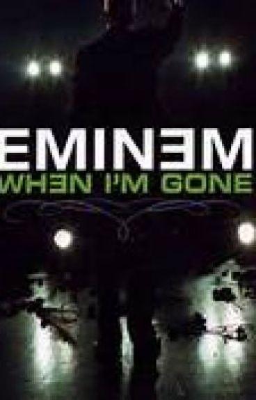 Eminem When I'm Gone (Eminem Fan Fiction) - Larissa - Wattpad