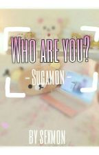 Who are you? | Sugamon by Sexmon