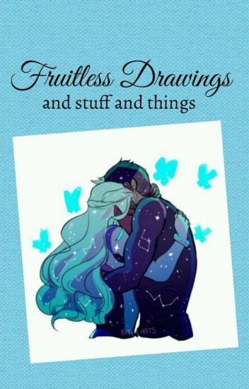 Fruitless Drawings and STUFF and THANGS