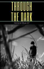Through the Dark by heneralskye37