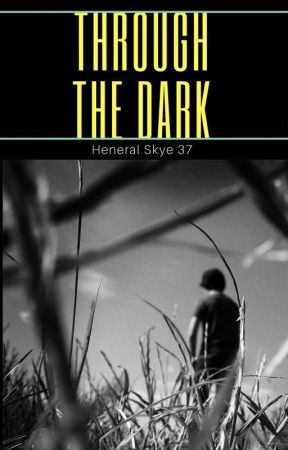 Through the Dark by AshesandSkye
