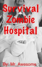Survival Zombie Hospital by mr_awesome316
