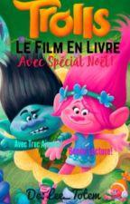 Les Trolls-le film en livre! (EN CORRECTION) by Lee_La_Jolie