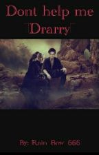 Don't Help Me {Drarry} by Rain_Bow_666