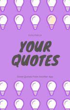 Your QUØTES by Elyaa_Memoria