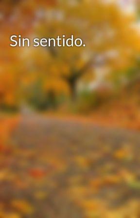 Sin sentido. by luisacla88