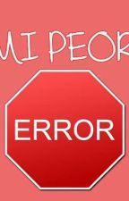 Mi Peor Error by Queen-CL-AD