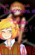 """La hermana de Golden"" ""Fnafhs y tu"" by KittyKawaii146"