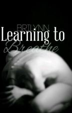Learning to Breathe  by BriLynnbooks