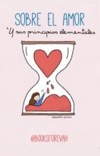 Sobre el amor y sus principios elementales by booksforevah