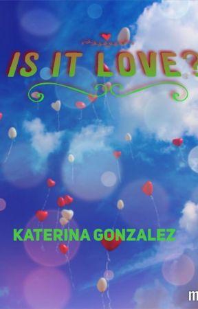 is it love? by KaterinaGonzalez