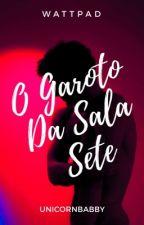 O Garoto Da Sala Sete  by UnicornBabby