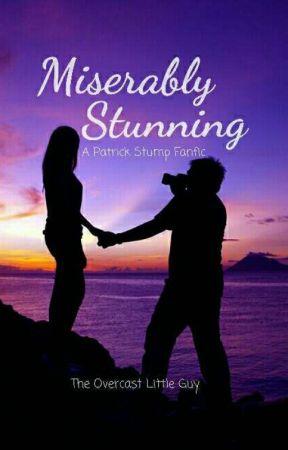|| Miserably Stunning || Patrick Stump Fanfiction by TheOvercastLittleGuy