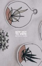 HOW NOT TO WRITE ( thirteen reasons why ) by thedeathcures