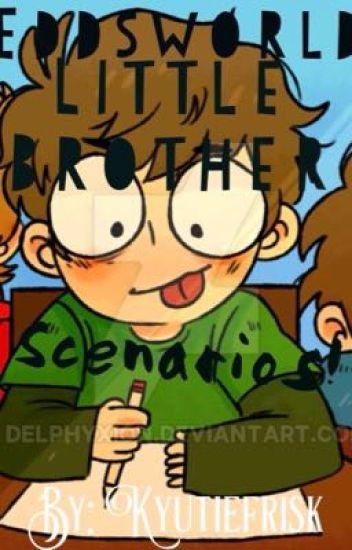Eddsworld little brother scenarios! (Slow updates