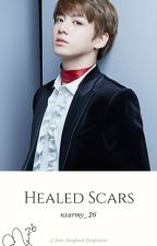 Healed Scars   BTS Jungkook ♧ COMPLETE ♧ by nxarmy_16