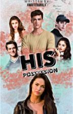 His Possession [ON HOLD] by XwritergrrlX