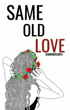 Same Old Love by DamnImHisWife