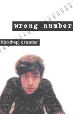 Wrong Number- Kickthepj x reader (Discontinued) by not_real-namE