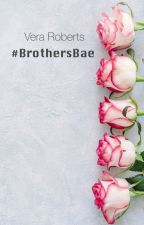 #BrothersBae by veraroberts