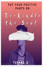 Re - Kindle The Soul 💫 by Tarana_B