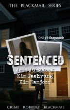 Sentenced : + The BlackMail Series (First Book) by SugarMoon-