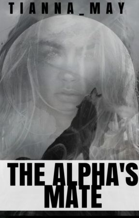The Alpha's Mate by Tianna_May