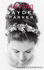Loving Jayden Parker by QueenKeely