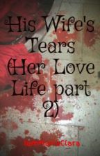 His Wife's Tears (Her Love Life part 2) by DreamsOfAFairy