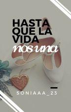 Hasta que la vida nos una (Pausada temporalmente) by Soniaaa_23