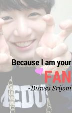 Because I am your fan...... by Srijoni175