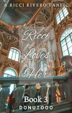 Ricci Loves Her // Ricci Rivero [Book 3]  by Donutooo