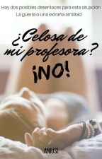 ¿Celosa de mi profesora? ¡NO! (PAUSADA) by Aniusi