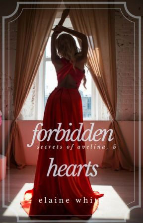 Forbidden Heart - The Secrets of Avelina Chronicles Book 5 by ElaineWhite