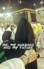 Me, my husband and my future by UmmuAsiahAl-Azhaar