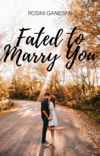 Fated To Marry You ✔ by Roshini_97
