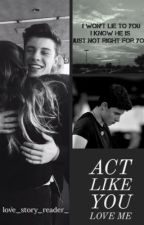 Act Like You Love Me by love_story_reader_