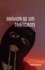 Grávida de um traficante by Estrela12035