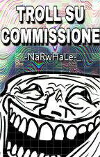 Troll su commissione  by _-NaRwHaLe-_