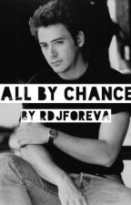 All by chance (A Robert Downey Jr story) by rdjforeva