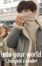 Into your world - Chanyeol x reader (Book 2) by saphffara
