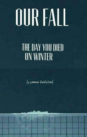 OUR FALL.- the Day You Died On Winter   {Yoonmin FF} by XviloX