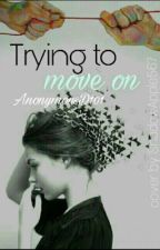 Trying To Move On by AnonymousD101