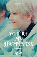 YOU'RE MY HAPPINESS [Chanbaek, BxB] by Absyeheet_