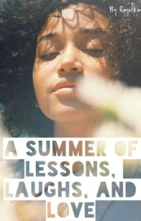 A Summer Of Lessons, Laughs, and Love by RaysofKays