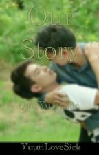 Our Story (QingYu FanFic) - Completed​ by YuuriLoveSick
