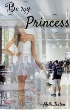 Be My Princess by Melli_Testen ✔ by Melli_Testen
